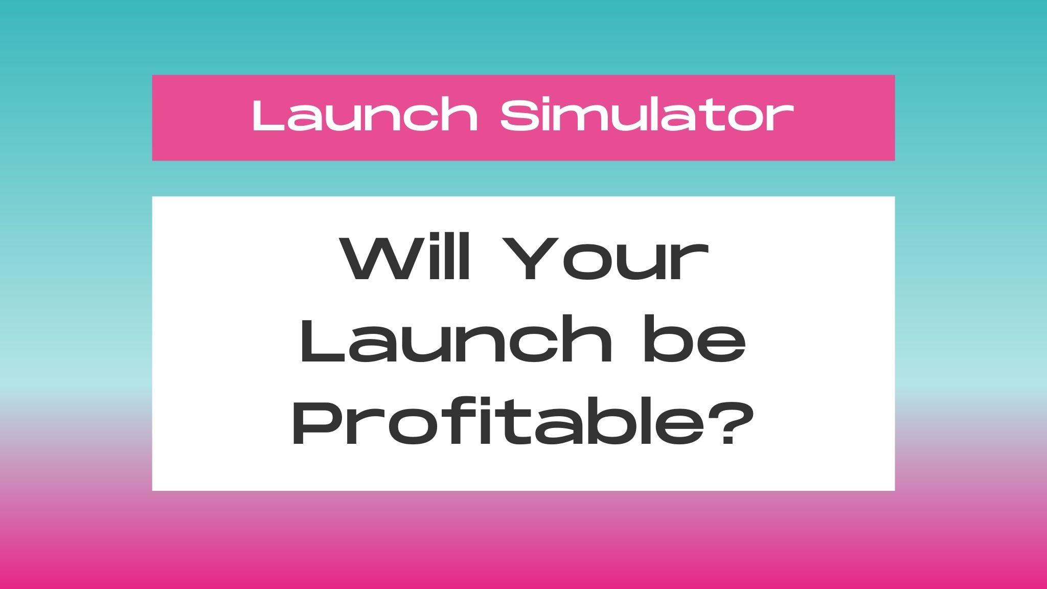 launch simulator will it be profitable