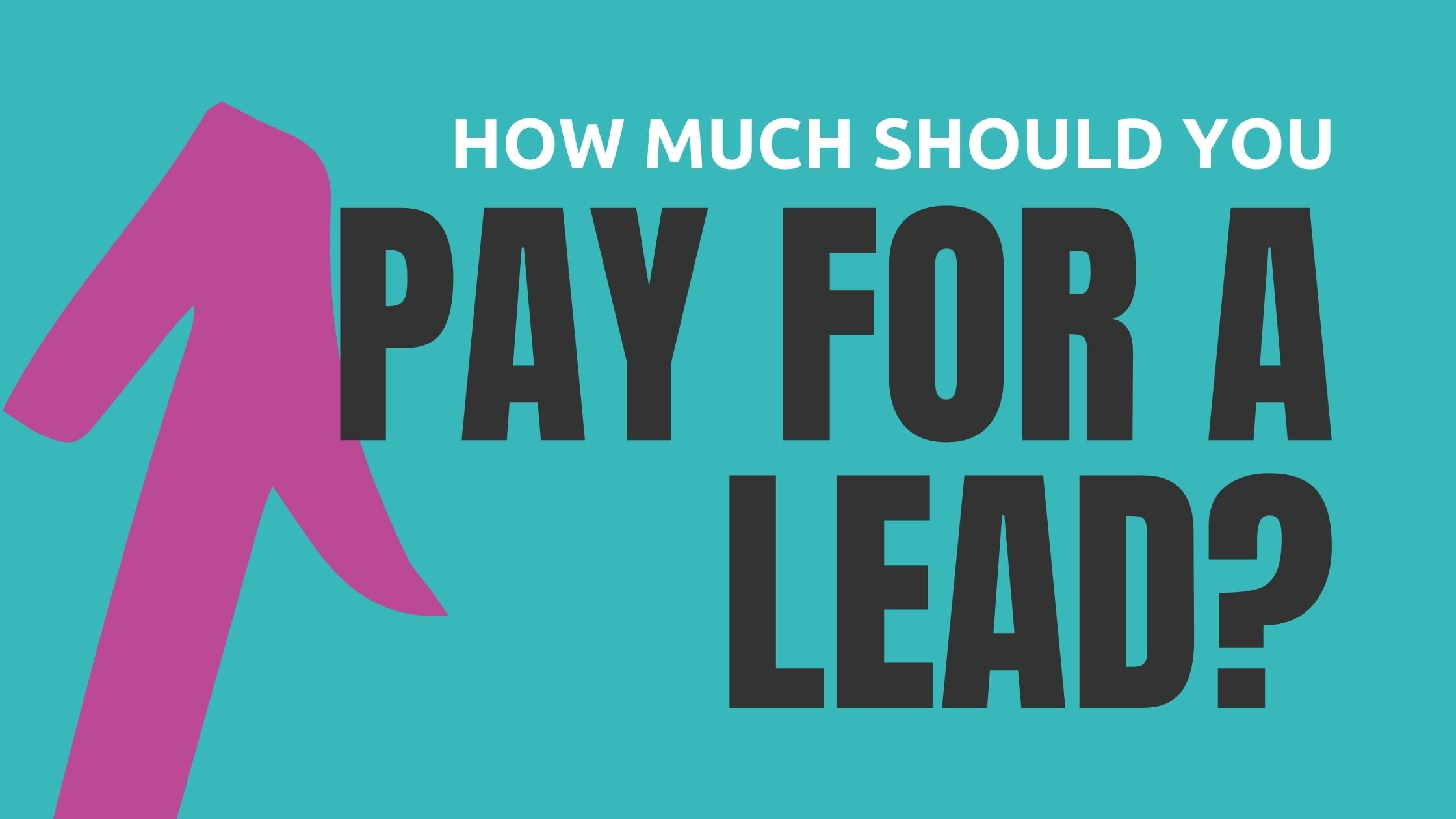 HOW MUCH SHOULD YOU PAY FOR A LEAD